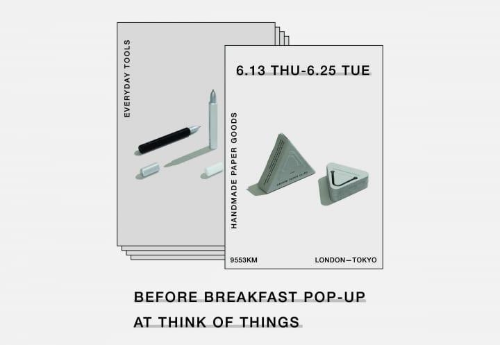 ロンドンのデザインスタジオ「BEFORE BREAKFAST」ポップアップショップ 東京・原宿の「THINK OF THINGS」…